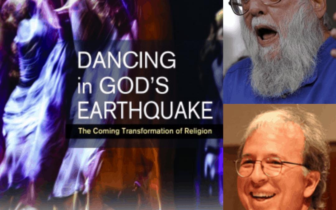 DANCING IN GOD'S EARTHQUAKE, WITH RABBI WASKOW AND ROBERT ELLSBERG
